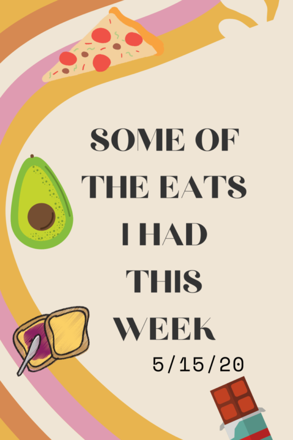 Some of the eats I had this week! 5/15/20