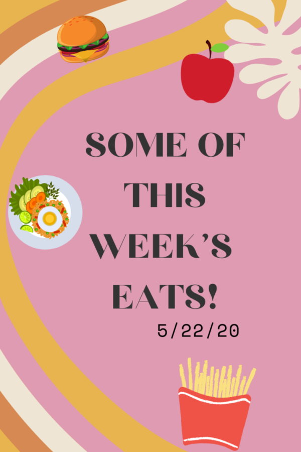Some Of The Eats I Had This Week! 5/22/20